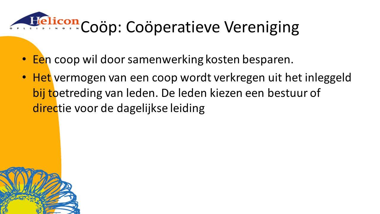 Coöp: Coöperatieve Vereniging Een coop wil door samenwerking kosten besparen. Het vermogen van een coop wordt verkregen uit het inleggeld bij toetredi