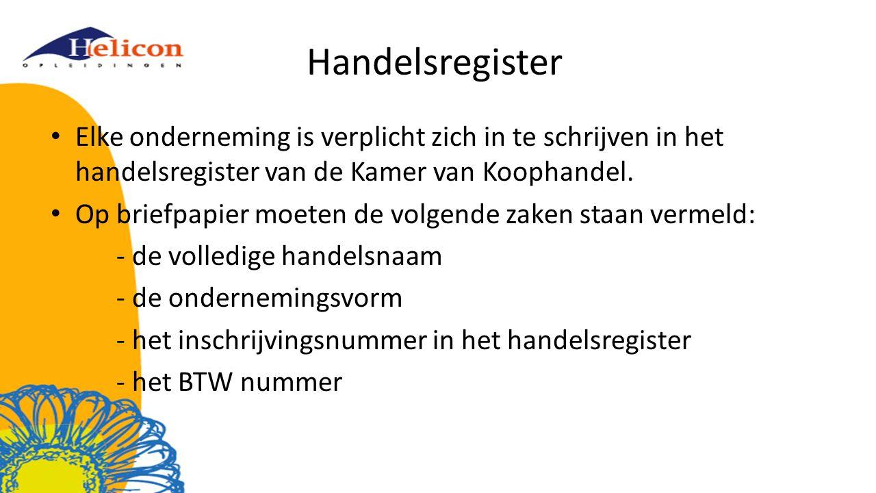 Handelsregister Elke onderneming is verplicht zich in te schrijven in het handelsregister van de Kamer van Koophandel. Op briefpapier moeten de volgen