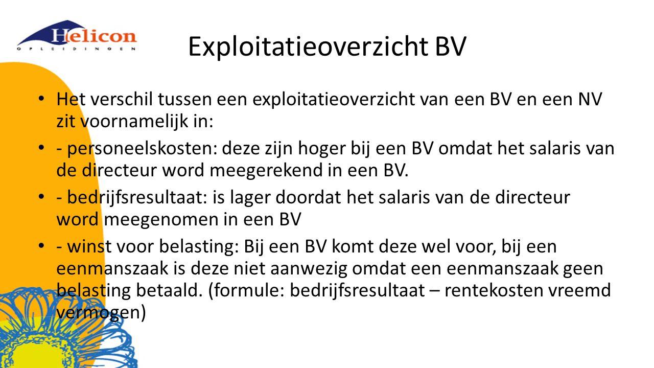 Exploitatieoverzicht BV Het verschil tussen een exploitatieoverzicht van een BV en een NV zit voornamelijk in: - personeelskosten: deze zijn hoger bij