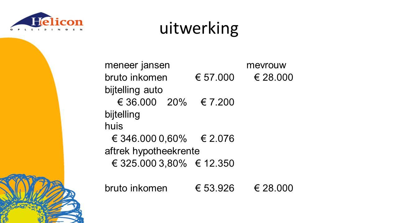uitwerking meneer jansenmevrouw bruto inkomen€ 57.000€ 28.000 bijtelling auto € 36.00020%€ 7.200 bijtelling huis € 346.0000,60%€ 2.076 aftrek hypothee