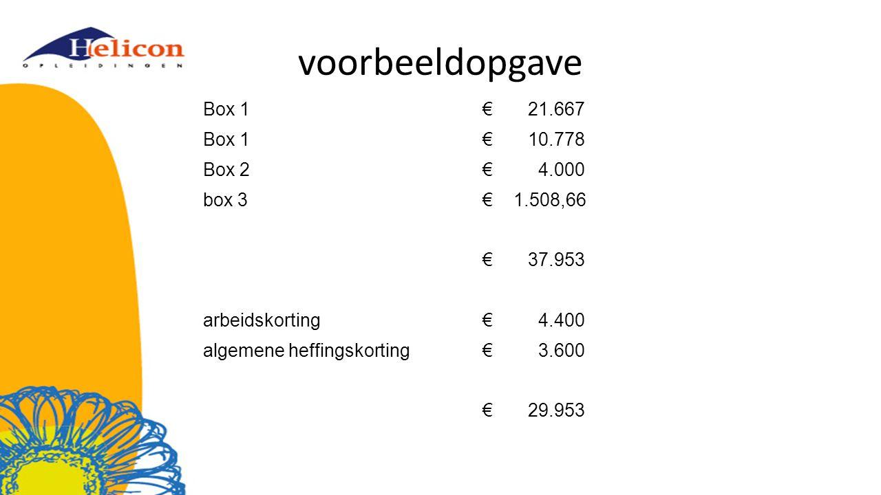 voorbeeldopgave Box 1 € 21.667 Box 1 € 10.778 Box 2 € 4.000 box 3 € 1.508,66 € 37.953 arbeidskorting € 4.400 algemene heffingskorting € 3.600 € 29.953