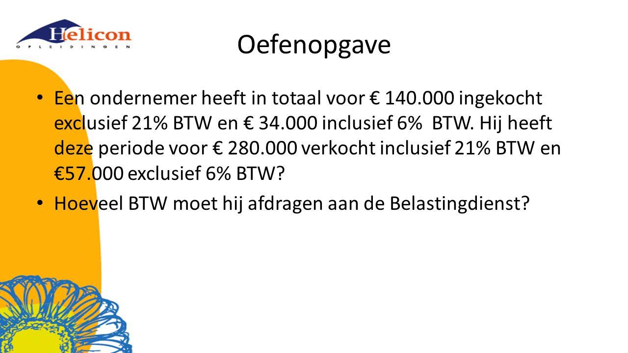 Oefenopgave Een ondernemer heeft in totaal voor € 140.000 ingekocht exclusief 21% BTW en € 34.000 inclusief 6% BTW. Hij heeft deze periode voor € 280.