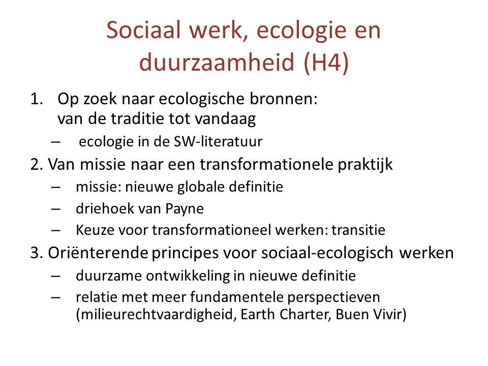 Sociaal werk, ecologie en duurzaamheid (H4) 1.Op zoek naar ecologische bronnen: van de traditie tot vandaag – ecologie in de SW-literatuur 2. Van miss