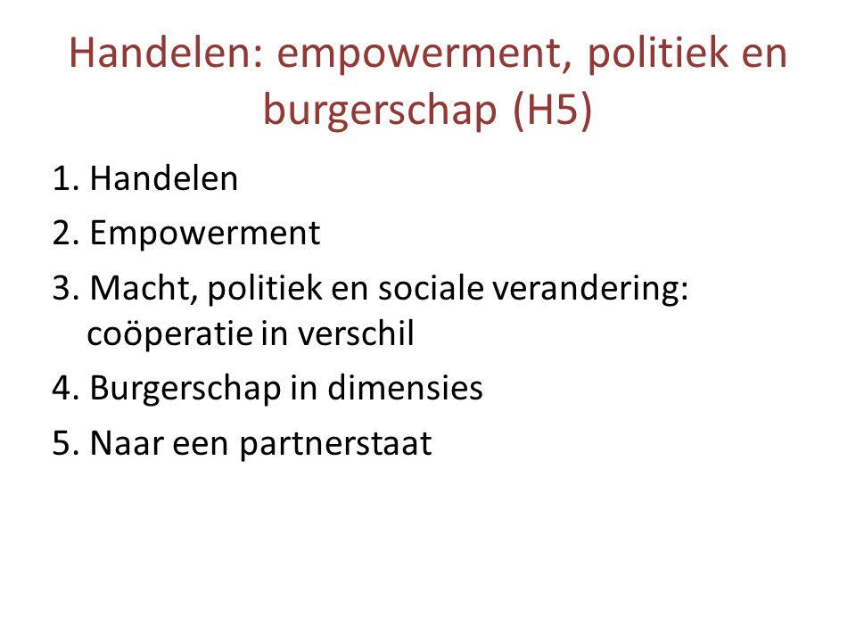 Handelen: empowerment, politiek en burgerschap (H5) 1. Handelen 2. Empowerment 3. Macht, politiek en sociale verandering: coöperatie in verschil 4. Bu