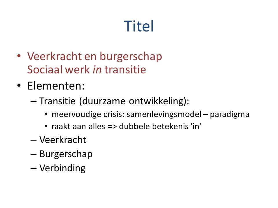 Titel Veerkracht en burgerschap Sociaal werk in transitie Elementen: – Transitie (duurzame ontwikkeling): meervoudige crisis: samenlevingsmodel – para