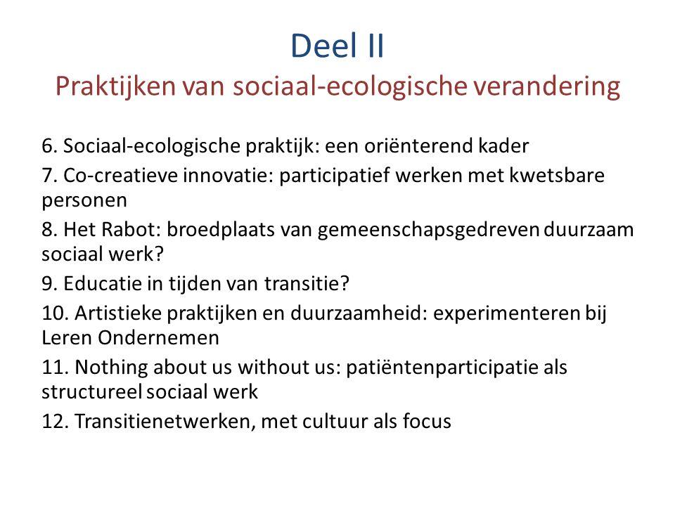 Deel II Praktijken van sociaal-ecologische verandering 6. Sociaal-ecologische praktijk: een oriënterend kader 7. Co-creatieve innovatie: participatief