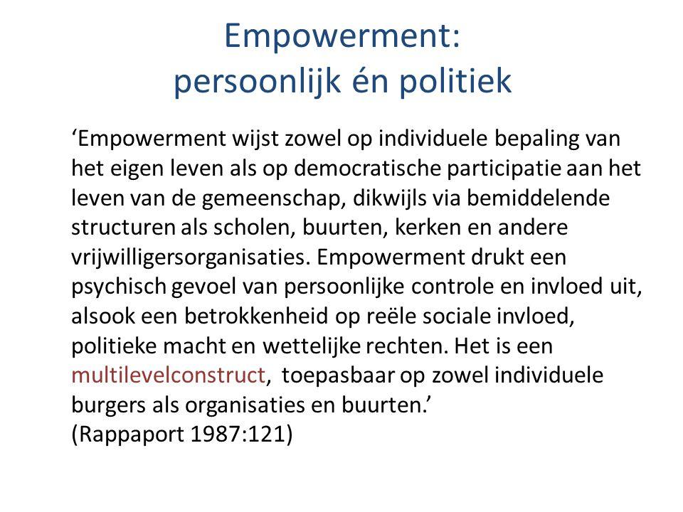 Empowerment: persoonlijk én politiek 'Empowerment wijst zowel op individuele bepaling van het eigen leven als op democratische participatie aan het le