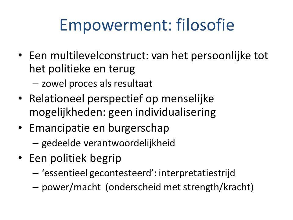 Empowerment: filosofie Een multilevelconstruct: van het persoonlijke tot het politieke en terug – zowel proces als resultaat Relationeel perspectief o