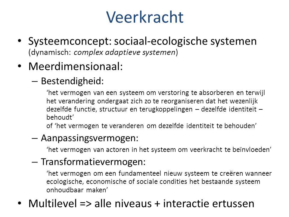 Veerkracht Systeemconcept: sociaal-ecologische systemen (dynamisch: complex adaptieve systemen) Meerdimensionaal: – Bestendigheid: 'het vermogen van e