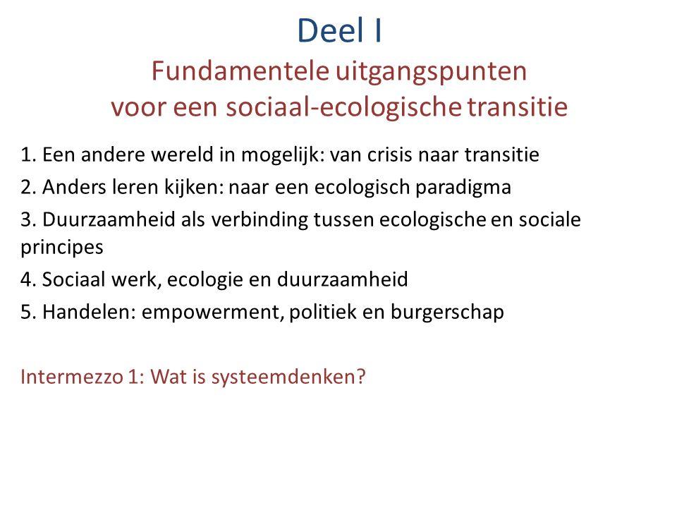 Deel I Fundamentele uitgangspunten voor een sociaal-ecologische transitie 1. Een andere wereld in mogelijk: van crisis naar transitie 2. Anders leren