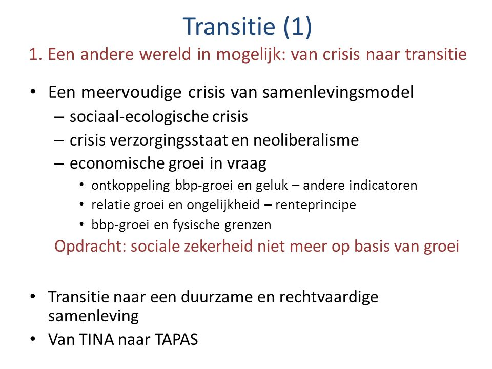 Transitie (1) 1. Een andere wereld in mogelijk: van crisis naar transitie Een meervoudige crisis van samenlevingsmodel – sociaal-ecologische crisis –