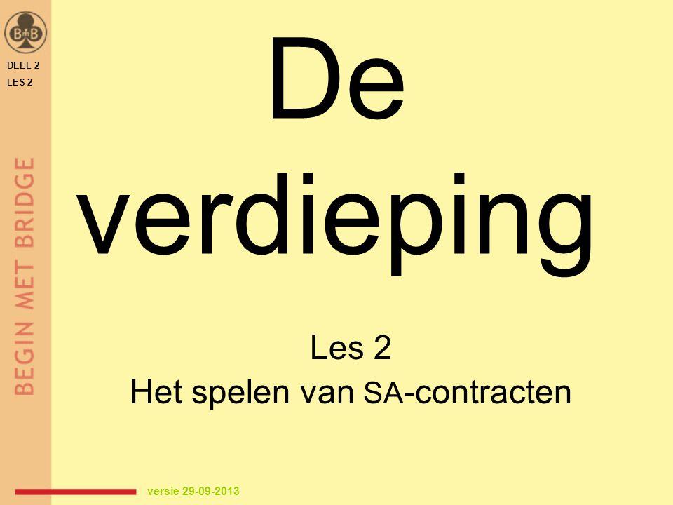De verdieping Les 2 Het spelen van SA -contracten DEEL 2 LES 2 versie 29-09-2013