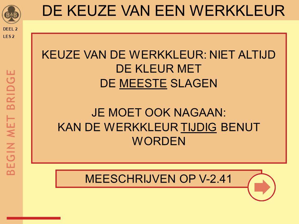 DEEL 2 LES 2 DE KEUZE VAN EEN WERKKLEUR KEUZE VAN DE WERKKLEUR: NIET ALTIJD DE KLEUR MET DE MEESTE SLAGEN JE MOET OOK NAGAAN: KAN DE WERKKLEUR TIJDIG BENUT WORDEN MEESCHRIJVEN OP V-2.41
