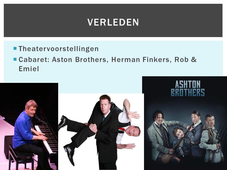  Theatervoorstellingen  Cabaret: Aston Brothers, Herman Finkers, Rob & Emiel VERLEDEN