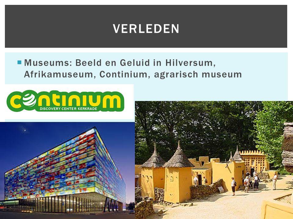  Museums: Beeld en Geluid in Hilversum, Afrikamuseum, Continium, agrarisch museum VERLEDEN