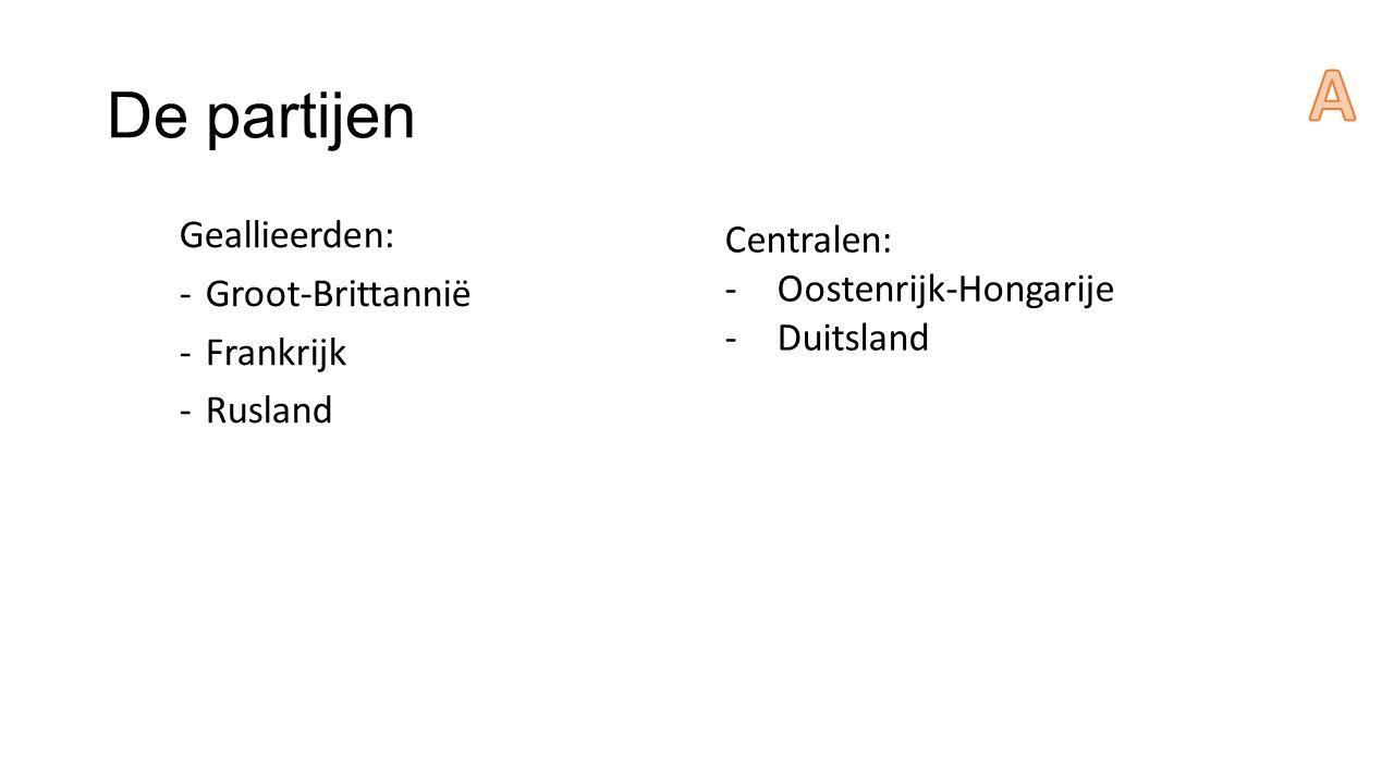 De partijen Geallieerden: -Groot-Brittannië -Frankrijk -Rusland Centralen: -Oostenrijk-Hongarije -Duitsland