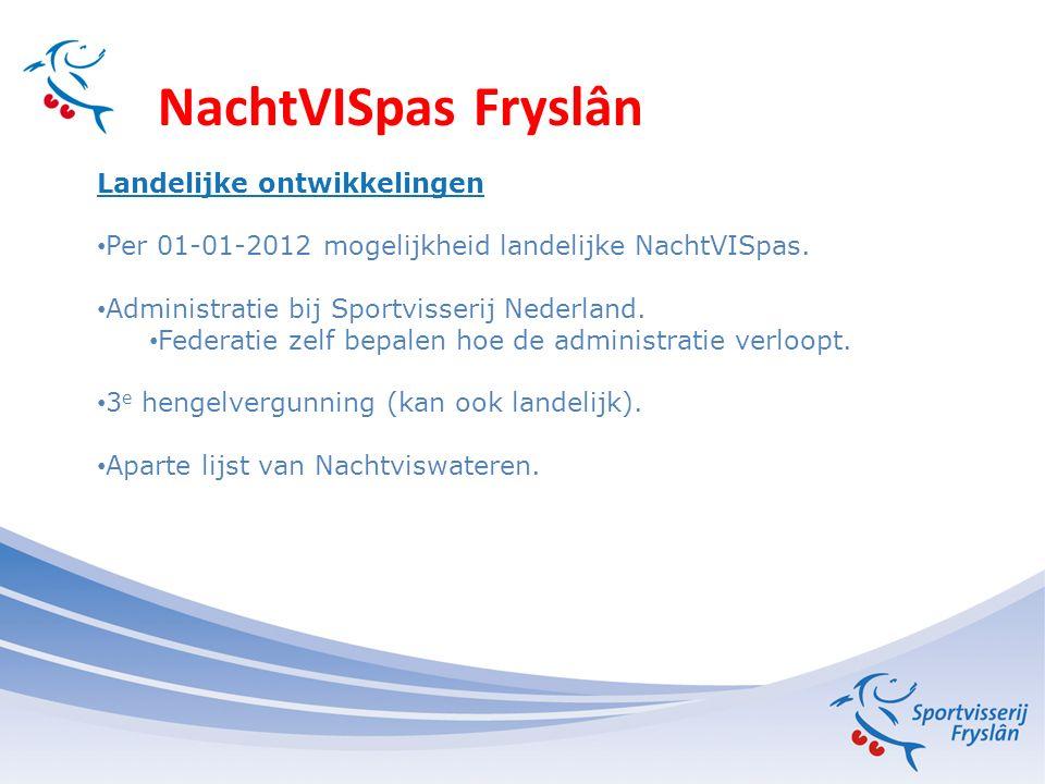NachtVISpas Fryslân Landelijke ontwikkelingen Per 01-01-2012 mogelijkheid landelijke NachtVISpas.