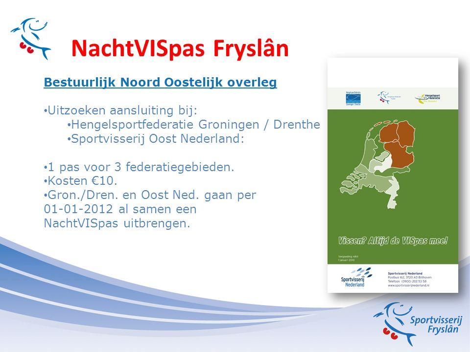 NachtVISpas Fryslân Bestuurlijk Noord Oostelijk overleg Uitzoeken aansluiting bij: Hengelsportfederatie Groningen / Drenthe Sportvisserij Oost Nederland: 1 pas voor 3 federatiegebieden.
