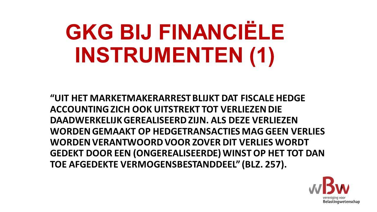 """GKG BIJ FINANCIËLE INSTRUMENTEN (1) """"UIT HET MARKETMAKERARREST BLIJKT DAT FISCALE HEDGE ACCOUNTING ZICH OOK UITSTREKT TOT VERLIEZEN DIE DAADWERKELIJK"""