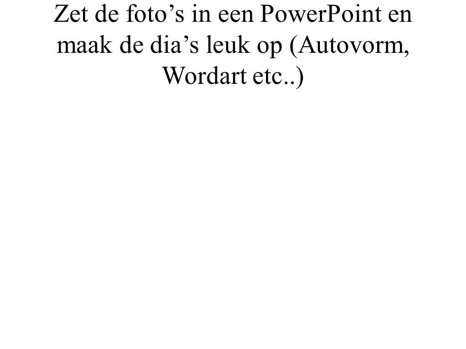 Zet de foto's in een PowerPoint en maak de dia's leuk op (Autovorm, Wordart etc..)