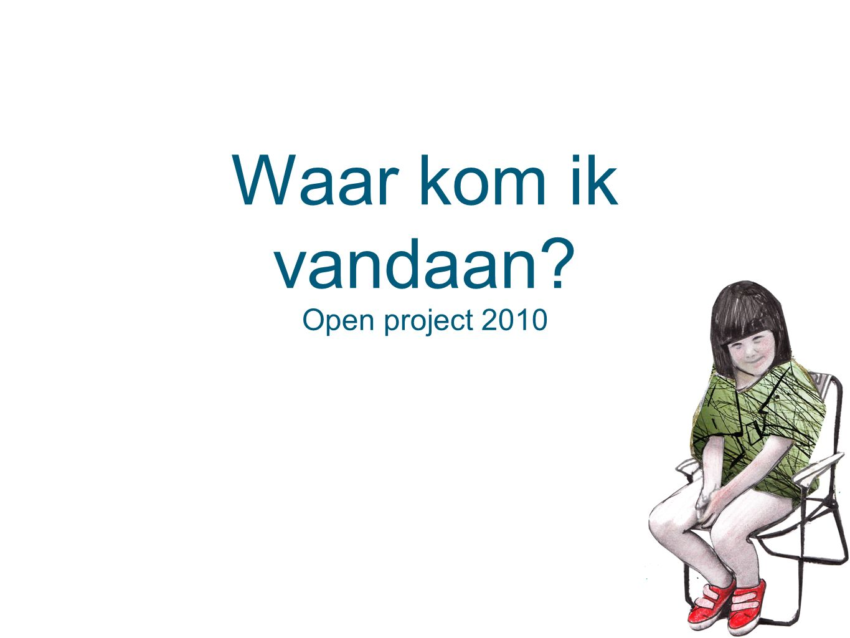 Waar kom ik vandaan? Open project 2010