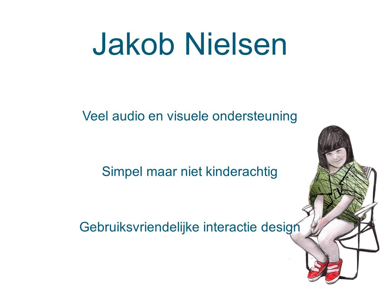Jakob Nielsen Veel audio en visuele ondersteuning Simpel maar niet kinderachtig Gebruiksvriendelijke interactie design