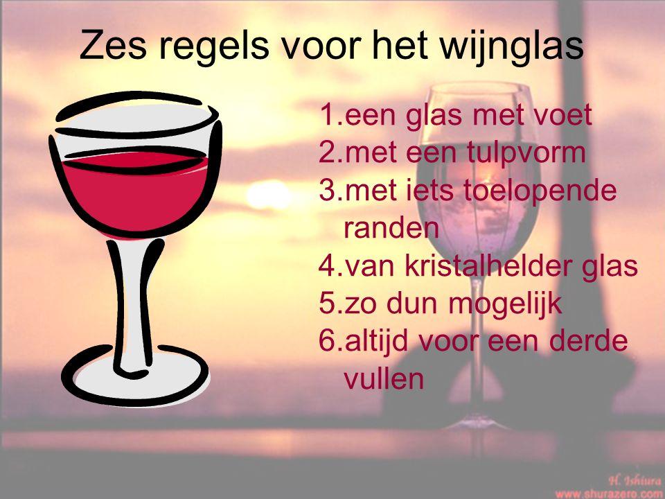 Zes regels voor het wijnglas 1.een glas met voet 2.met een tulpvorm 3.met iets toelopende randen 4.van kristalhelder glas 5.zo dun mogelijk 6.altijd voor een derde vullen