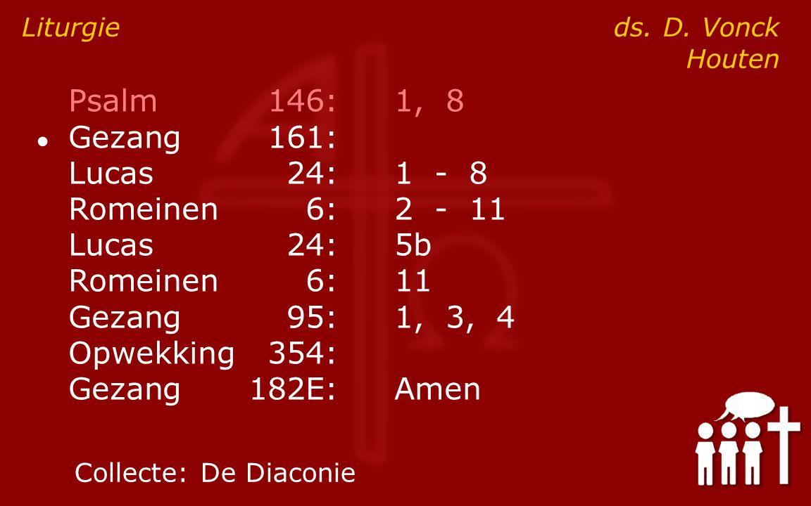 Psalm146:1, 8 ● Gezang161: Lucas24:1 - 8 Romeinen6:2 - 11 Lucas24:5b Romeinen6:11 Gezang95:1, 3, 4 Opwekking354: Gezang182E:Amen Liturgie ds.
