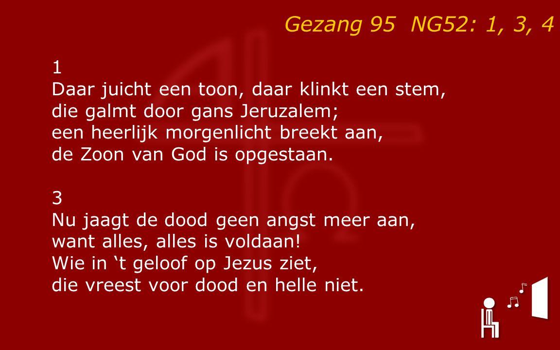 Gezang 95 NG52: 1, 3, 4 1 Daar juicht een toon, daar klinkt een stem, die galmt door gans Jeruzalem; een heerlijk morgenlicht breekt aan, de Zoon van God is opgestaan.
