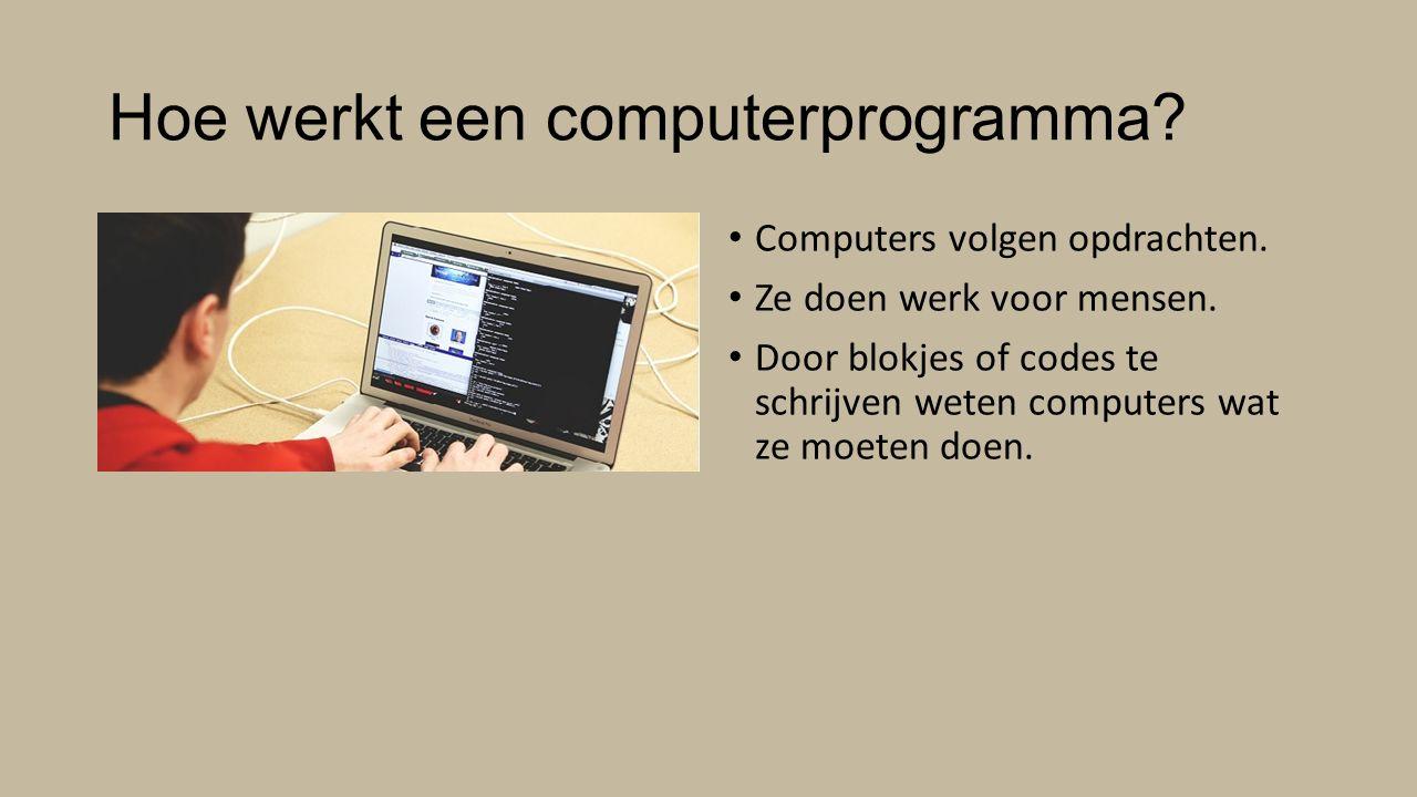 Hoe schrijf je een computer programma.Computers kunnen niet denken.
