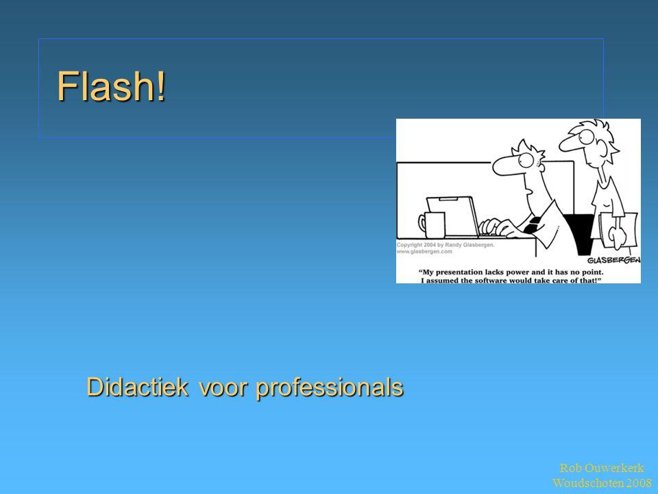 Rob Ouwerkerk Woudschoten 2008 Flash! Didactiek voor professionals