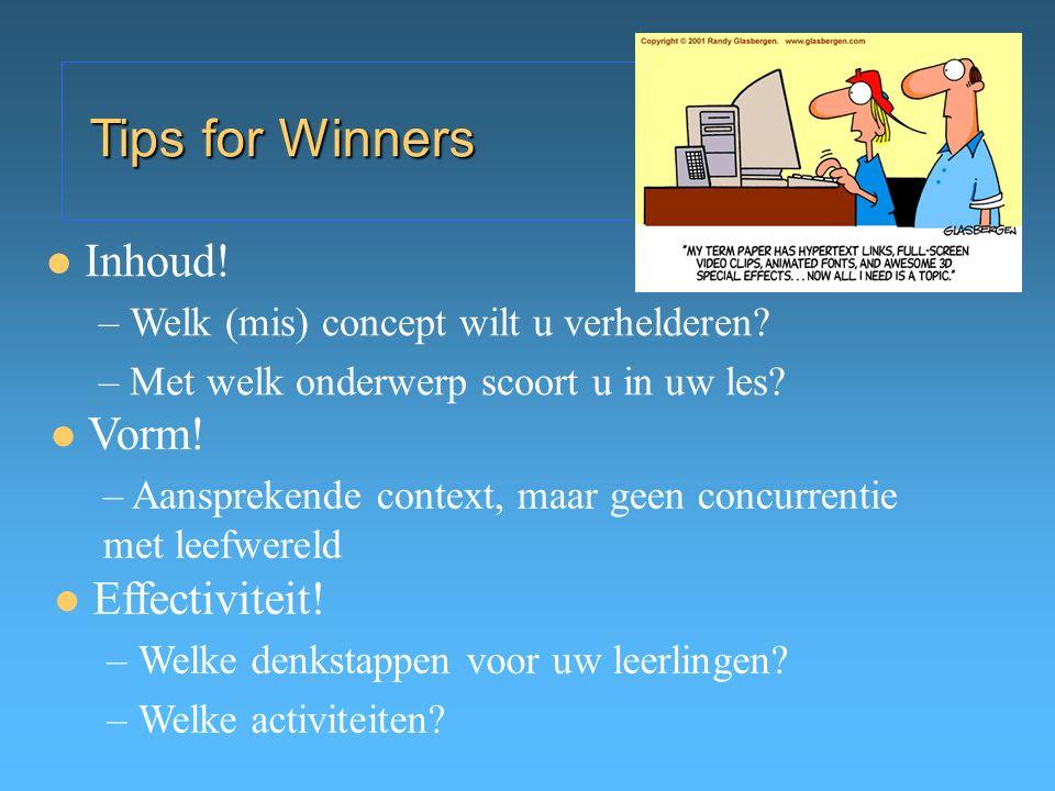 Tips for Winners Effectiviteit! – Welke denkstappen voor uw leerlingen? – Welke activiteiten? Vorm! – Aansprekende context, maar geen concurrentie met