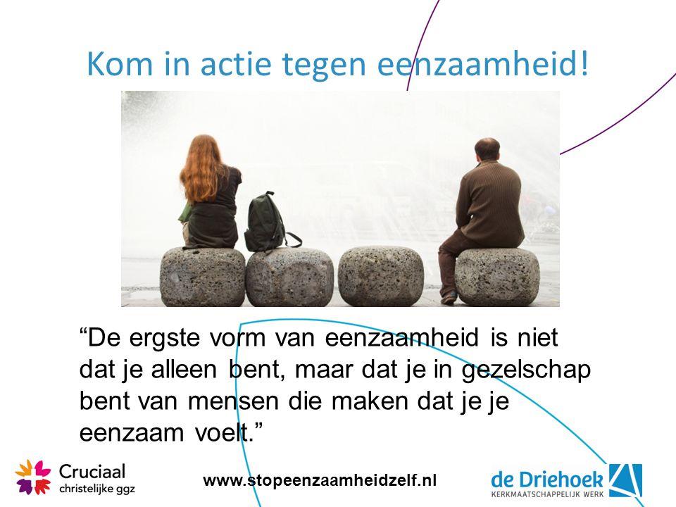 www.stopeenzaamheidzelf.nl Feiten over eenzaamheid Eén op de drie Nederlanders voelt zich eenzaam.