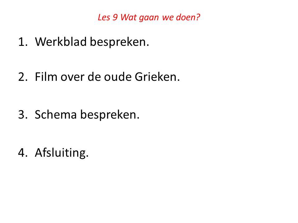 Les 9 Wat gaan we doen? 1.Werkblad bespreken. 2.Film over de oude Grieken. 3.Schema bespreken. 4.Afsluiting.