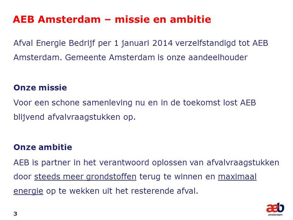 AEB Amsterdam – missie en ambitie 3 Afval Energie Bedrijf per 1 januari 2014 verzelfstandigd tot AEB Amsterdam. Gemeente Amsterdam is onze aandeelhoud