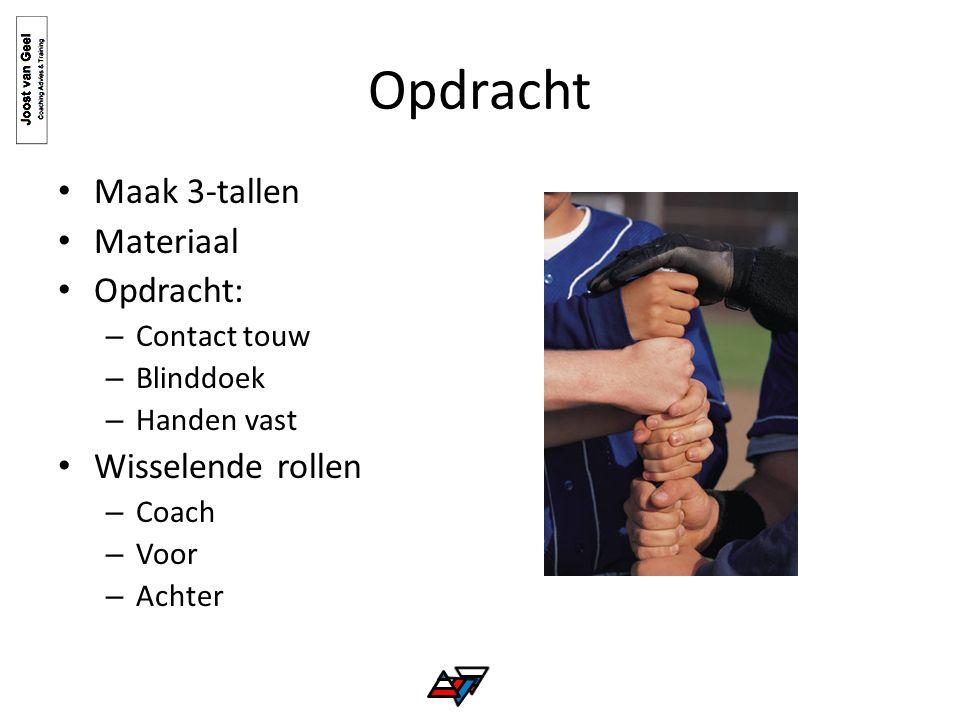 Opdracht Maak 3-tallen Materiaal Opdracht: – Contact touw – Blinddoek – Handen vast Wisselende rollen – Coach – Voor – Achter