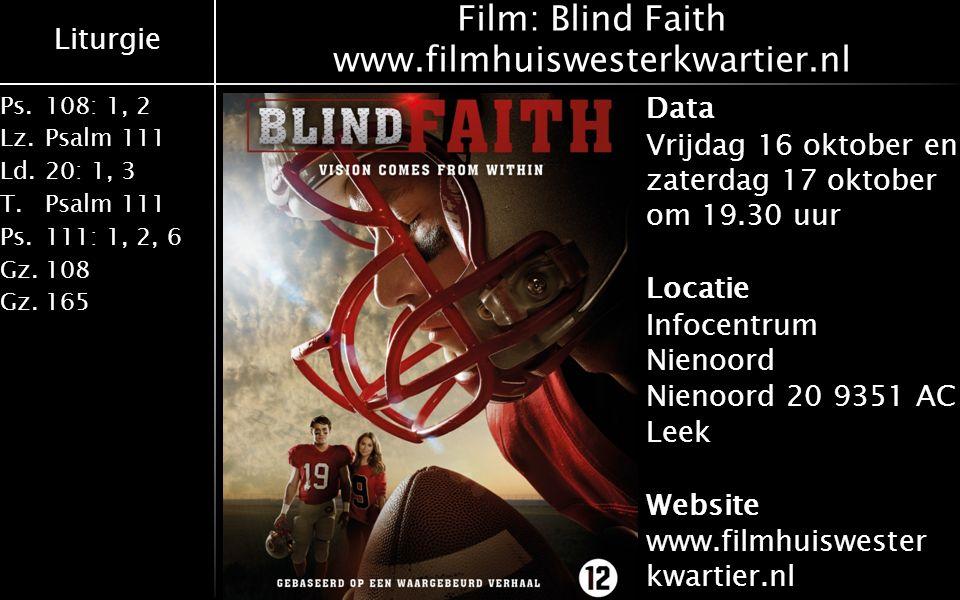 Liturgie Ps.108: 1, 2 Lz.Psalm 111 Ld.20: 1, 3 T.Psalm 111 Ps.111: 1, 2, 6 Gz.108 Gz.165 Film: Blind Faith www.filmhuiswesterkwartier.nl Data Vrijdag