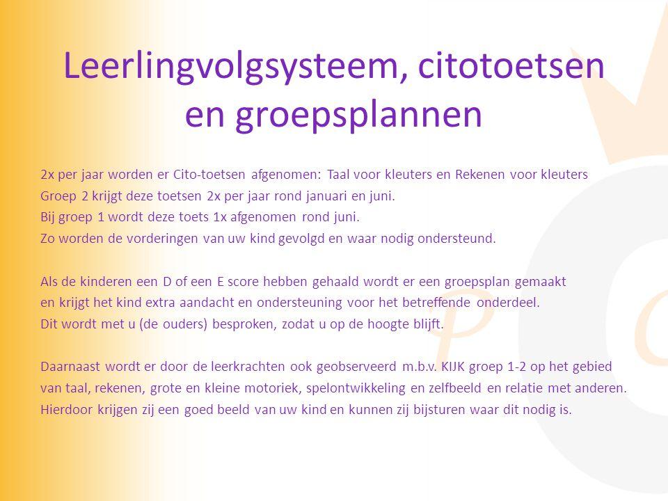 Leerlingvolgsysteem, citotoetsen en groepsplannen 2x per jaar worden er Cito-toetsen afgenomen: Taal voor kleuters en Rekenen voor kleuters Groep 2 krijgt deze toetsen 2x per jaar rond januari en juni.