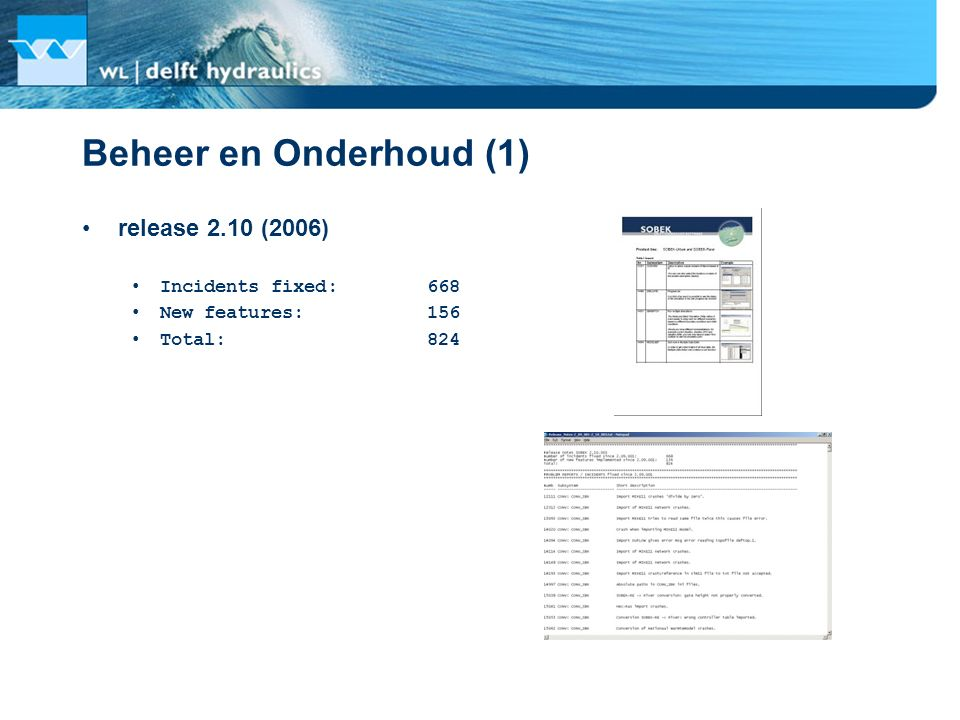Beheer en Onderhoud (1) release 2.10 (2006) Incidents fixed: 668 New features: 156 Total: 824
