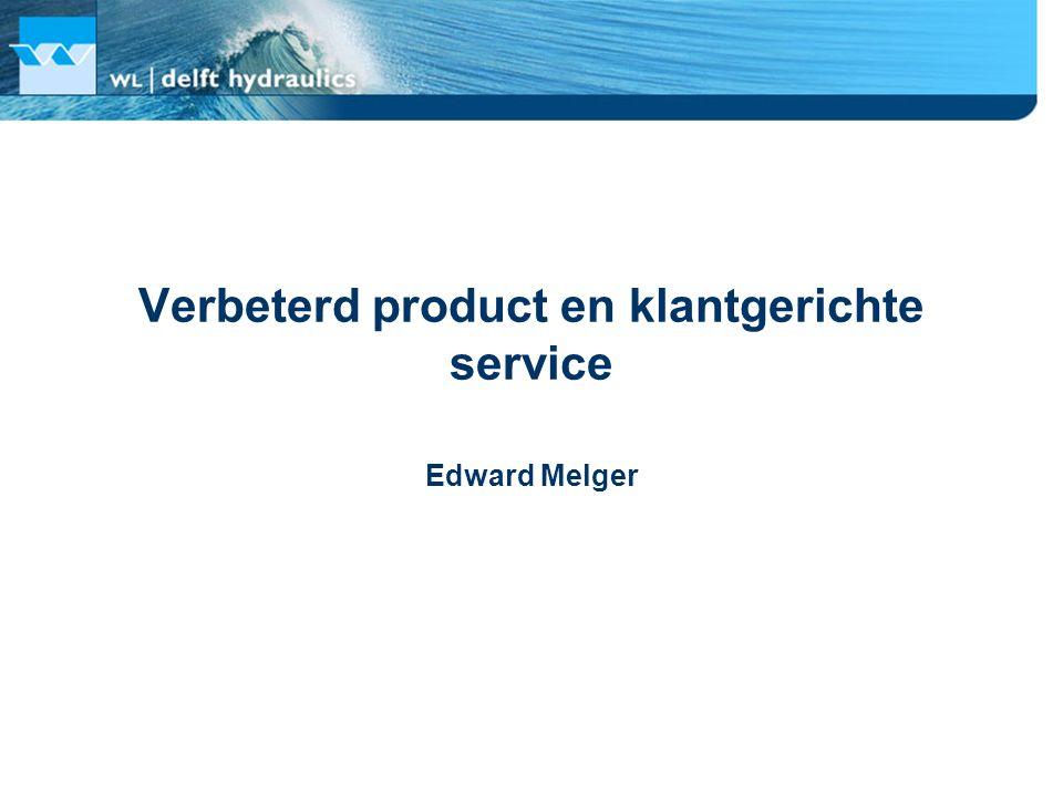 Verbeterd product en klantgerichte service Product ontwikkelingen: SOBEK Gebruikersdag 2005 Beheer en Onderhoud Services