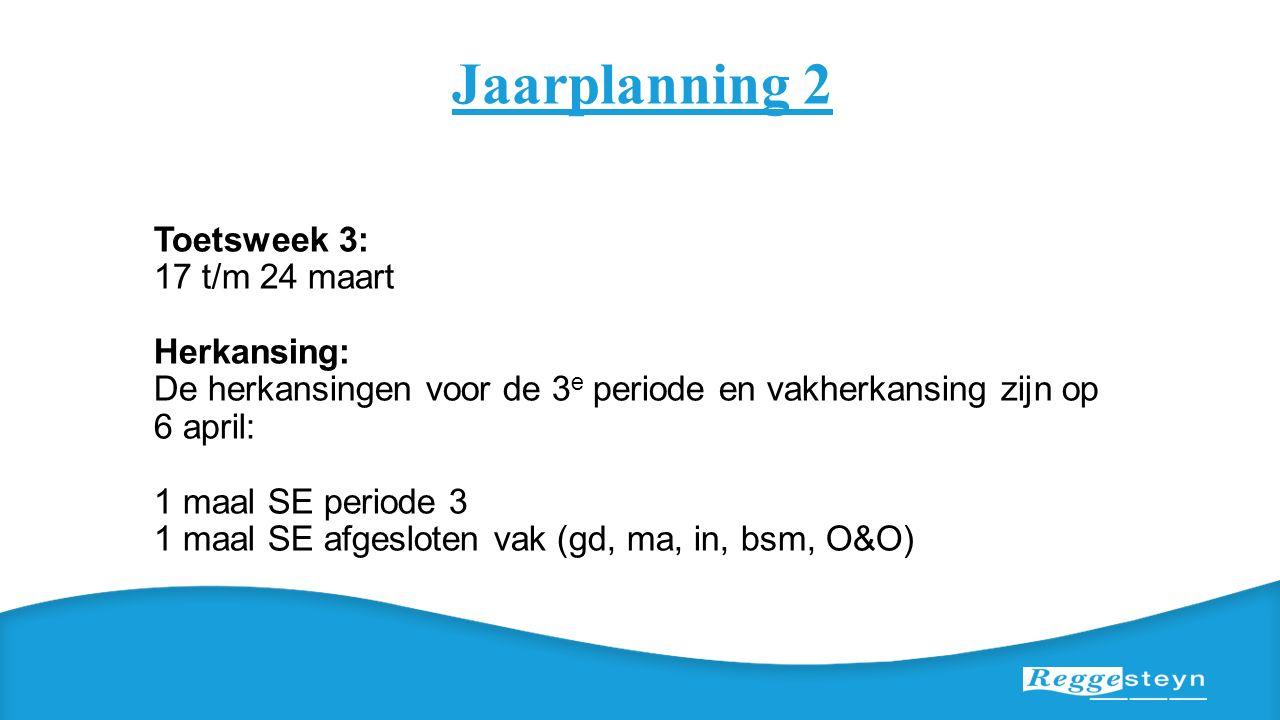 Jaarplanning 2 Toetsweek 3: 17 t/m 24 maart Herkansing: De herkansingen voor de 3 e periode en vakherkansing zijn op 6 april: 1 maal SE periode 3 1 ma