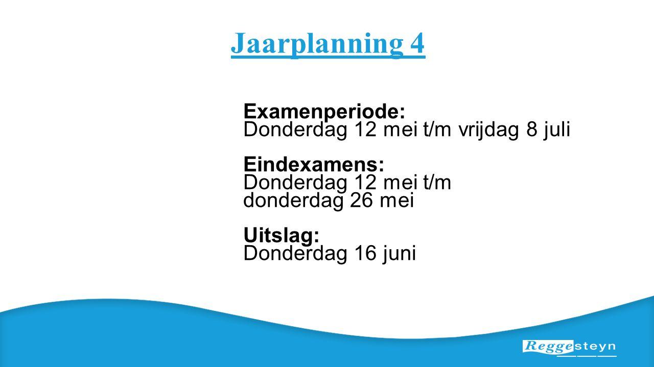 Jaarplanning 4 Examenperiode: Donderdag 12 mei t/m vrijdag 8 juli Eindexamens: Donderdag 12 mei t/m donderdag 26 mei Uitslag: Donderdag 16 juni