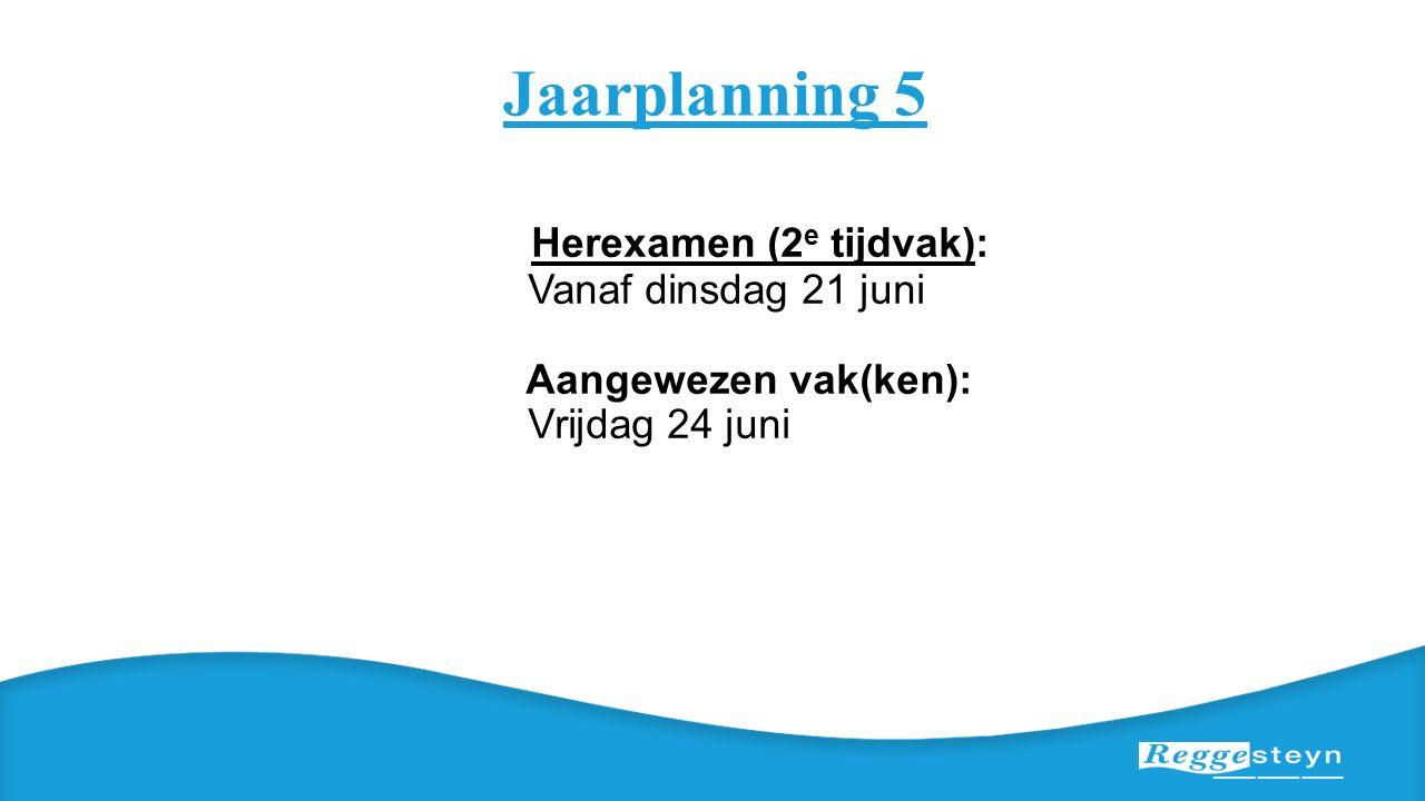 Jaarplanning 5 Herexamen (2 e tijdvak): Vanaf dinsdag 21 juni Aangewezen vak(ken): Vrijdag 24 juni