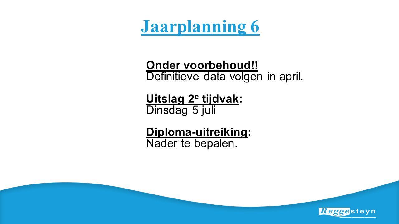 Jaarplanning 6 Onder voorbehoud!! Definitieve data volgen in april. Uitslag 2 e tijdvak: Dinsdag 5 juli Diploma-uitreiking: Nader te bepalen.