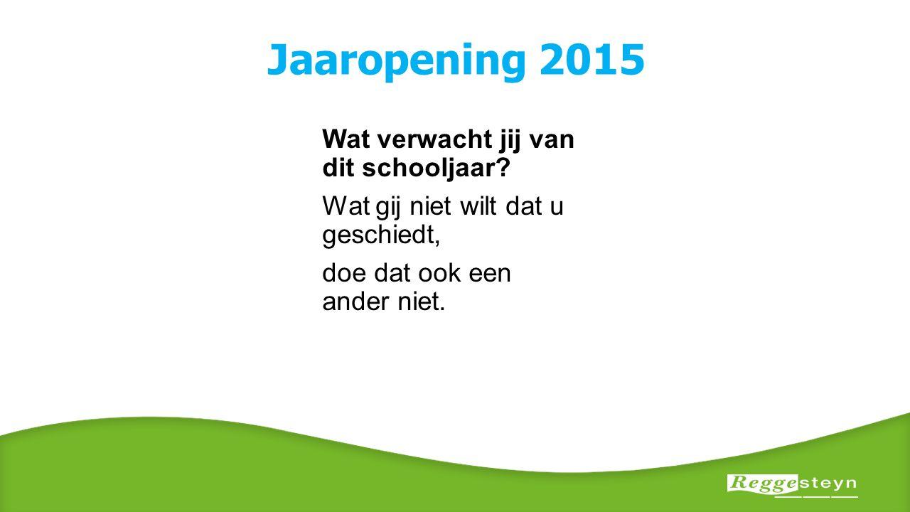 Jaaropening 2015 Wat verwacht jij van dit schooljaar? Wat gij niet wilt dat u geschiedt, doe dat ook een ander niet.