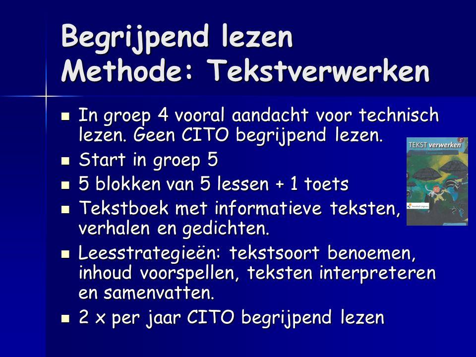 Begrijpend lezen Methode: Tekstverwerken In groep 4 vooral aandacht voor technisch lezen. Geen CITO begrijpend lezen. In groep 4 vooral aandacht voor