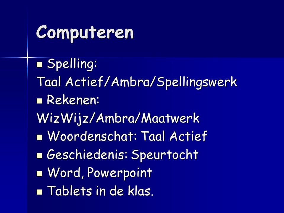 Computeren Spelling: Spelling: Taal Actief/Ambra/Spellingswerk Rekenen: Rekenen:WizWijz/Ambra/Maatwerk Woordenschat: Taal Actief Woordenschat: Taal Ac