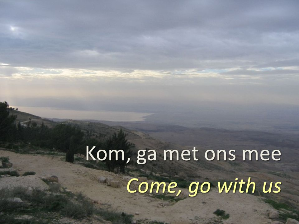 Kom, ga met ons mee Come, go with us