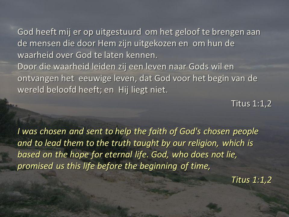 God heeft mij er op uitgestuurd om het geloof te brengen aan de mensen die door Hem zijn uitgekozen en om hun de waarheid over God te laten kennen.