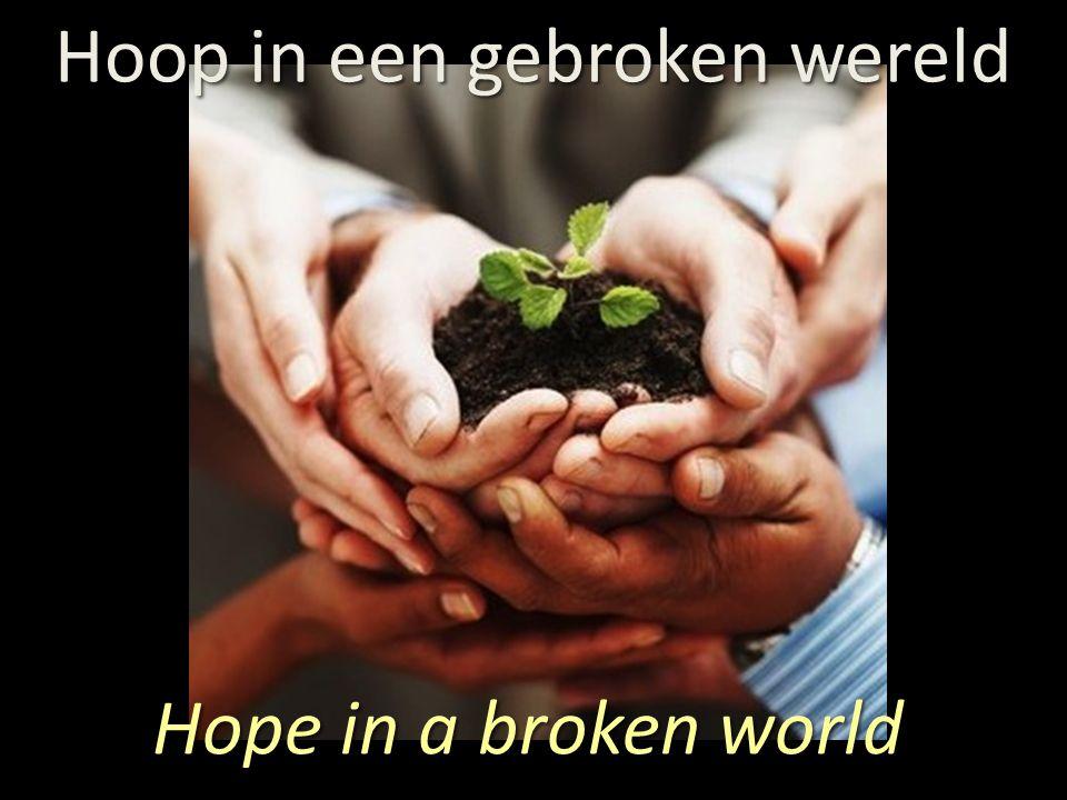 Hoop in een gebroken wereld Hope in a broken world